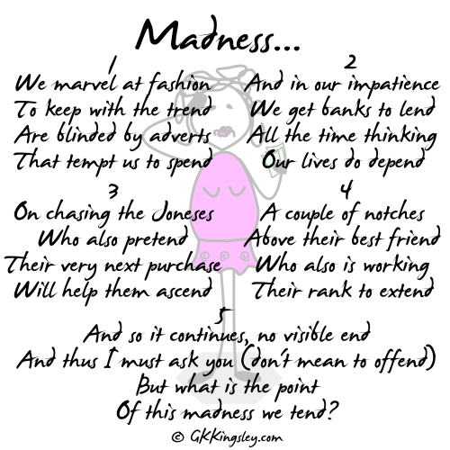 Madness by GK Kingsley - Pick-me-up Pearls and Thought Provoking Verse